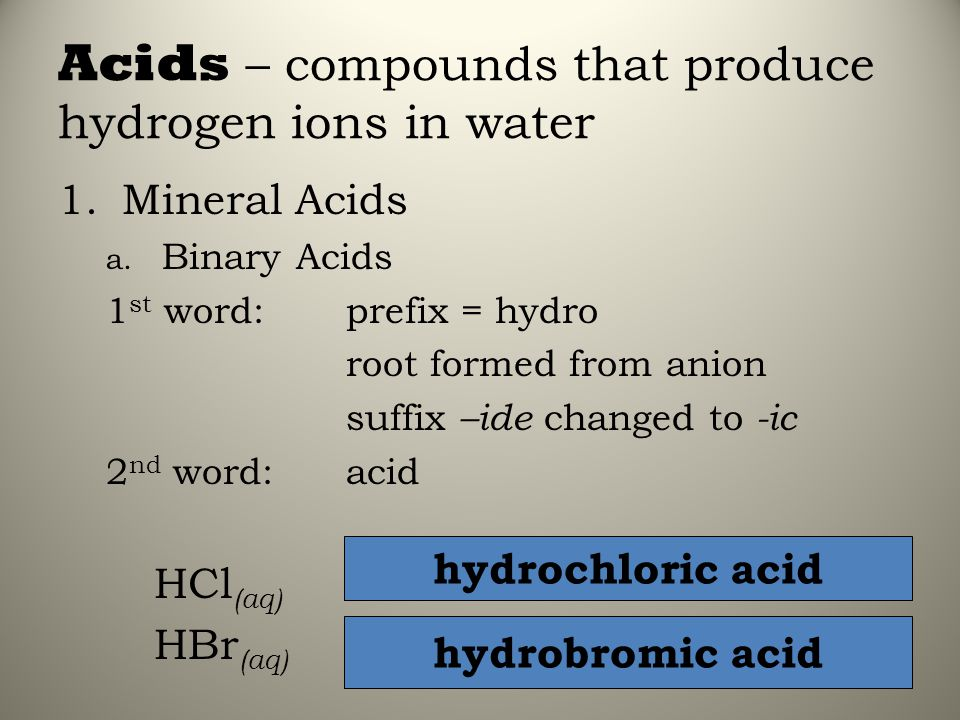 Acids – compounds that produce hydrogen ions in water