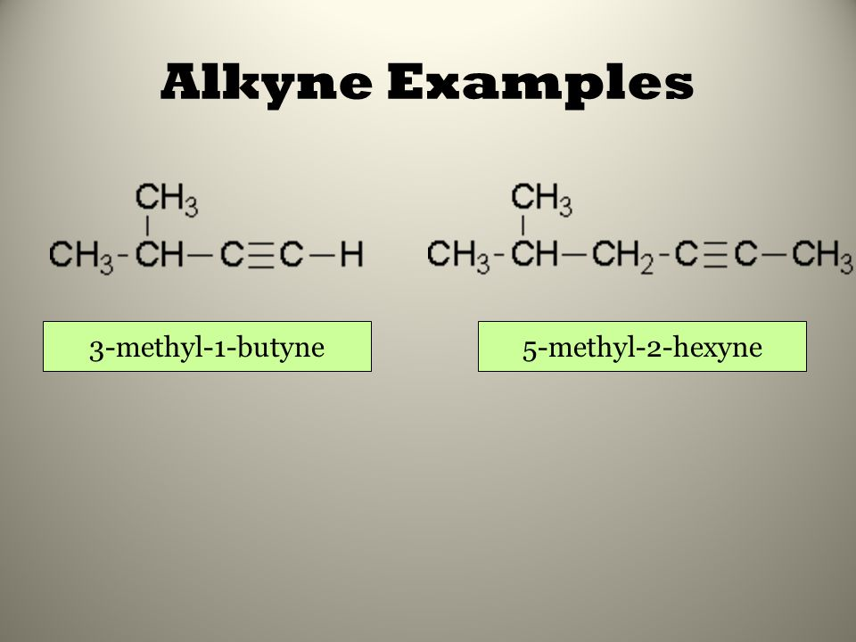 Alkyne Examples 3-methyl-1-butyne 5-methyl-2-hexyne