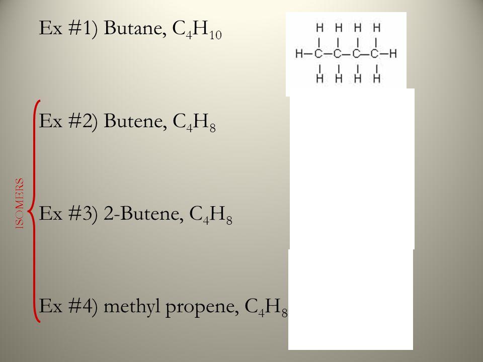 Ex #1) Butane, C4H10 Ex #2) Butene, C4H8 Ex #3) 2-Butene, C4H8