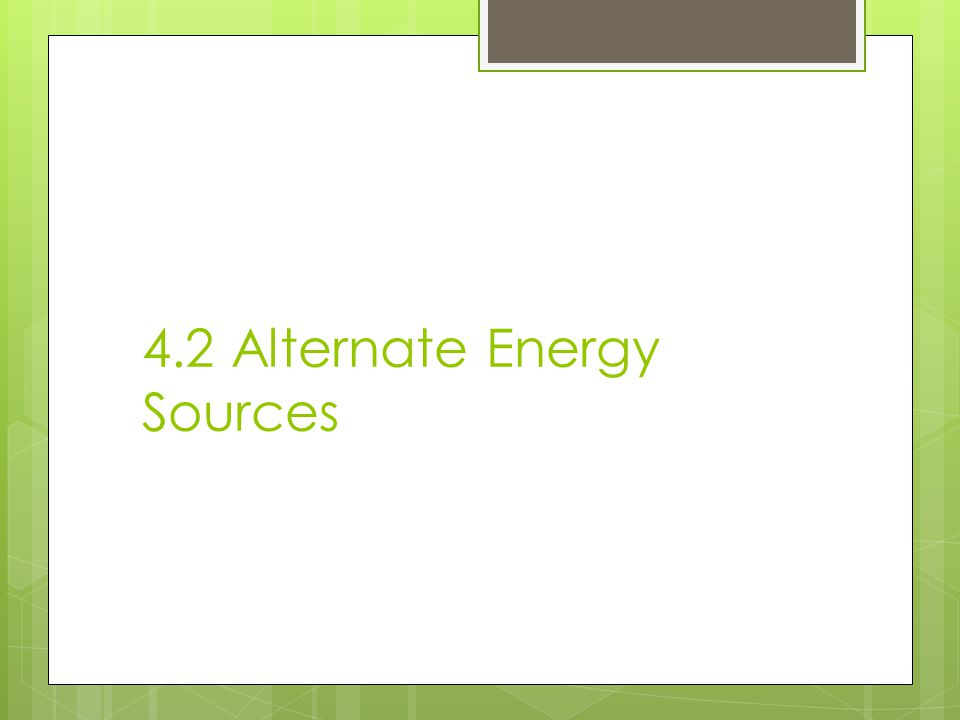 4.2 Alternate Energy Sources