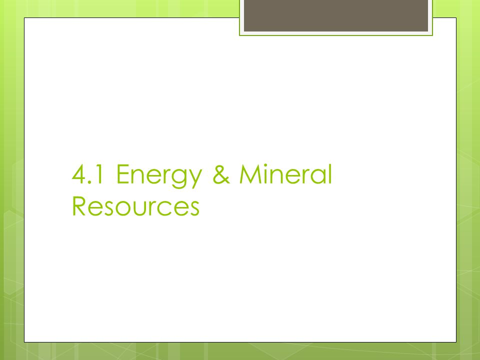 4.1 Energy & Mineral Resources