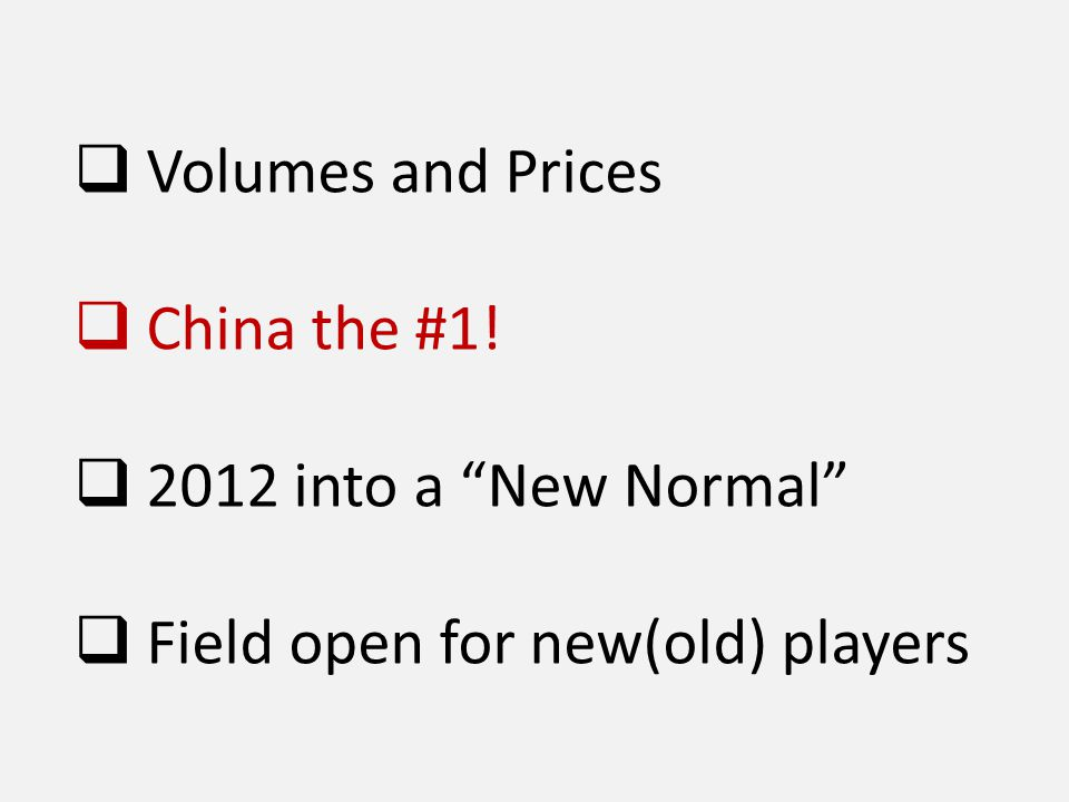 Volumes and Prices China the #1! 2012 into a New Normal Field open for new(old) players