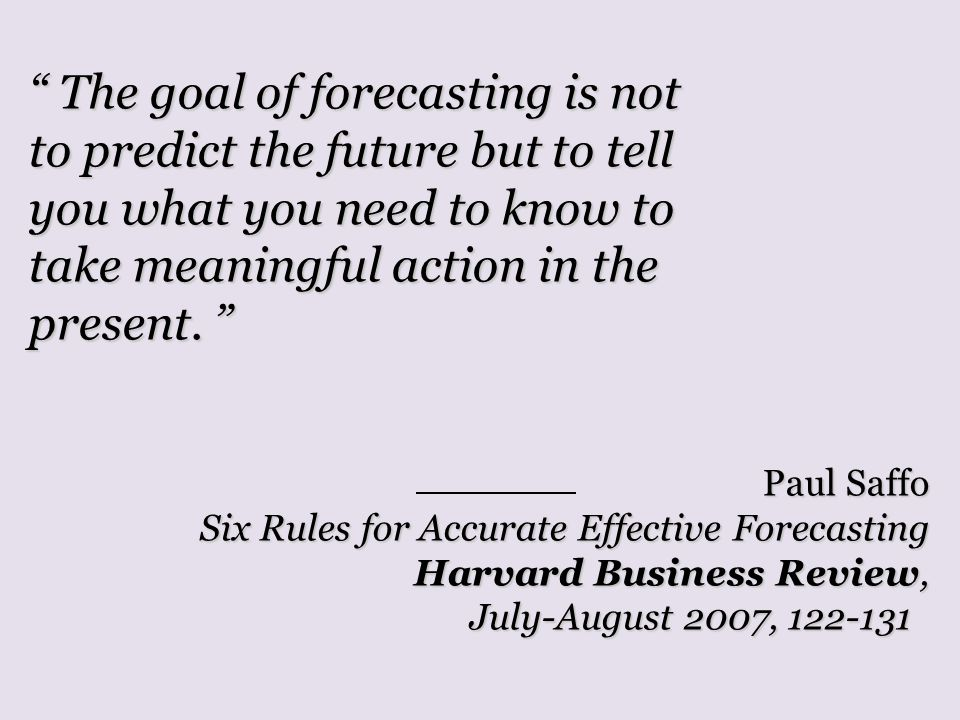 The goal of forecasting is not to predict the future but to tell