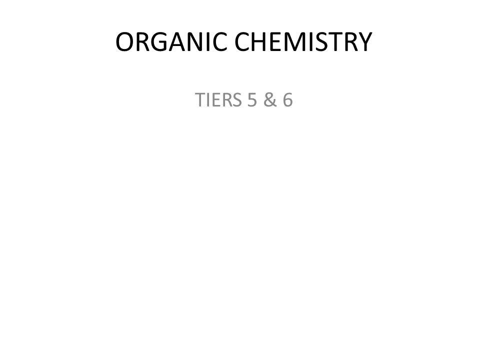 ORGANIC CHEMISTRY TIERS 5 & 6