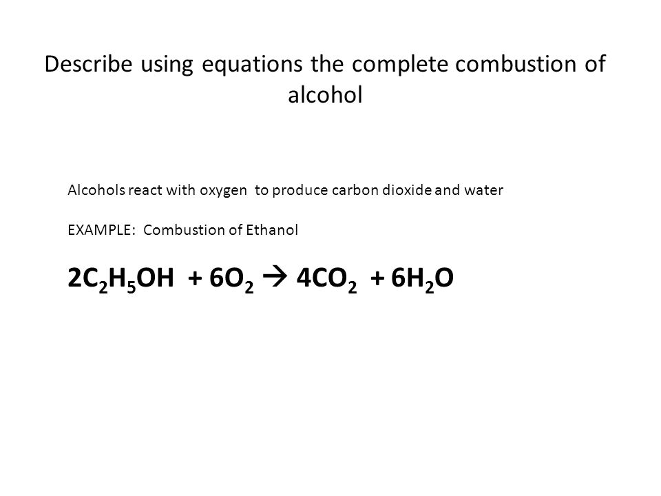 Describe using equations the complete combustion of alcohol