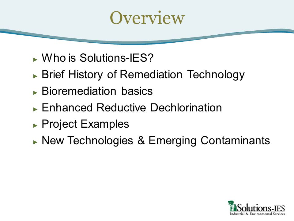 Overview Who is Solutions-IES Brief History of Remediation Technology