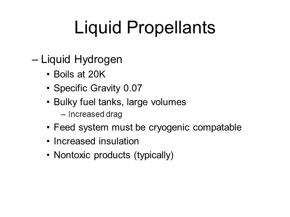 Liquid Propellants Liquid Hydrogen Boils at 20K Specific Gravity 0.07