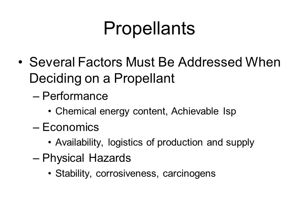Propellants Several Factors Must Be Addressed When Deciding on a Propellant. Performance. Chemical energy content, Achievable Isp.