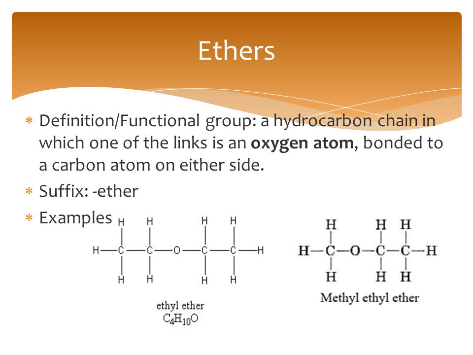 Ethers Definition/Functional group: a hydrocarbon chain in which one of the links is an oxygen atom, bonded to a carbon atom on either side.