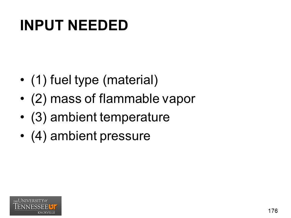 INPUT NEEDED (1) fuel type (material) (2) mass of flammable vapor