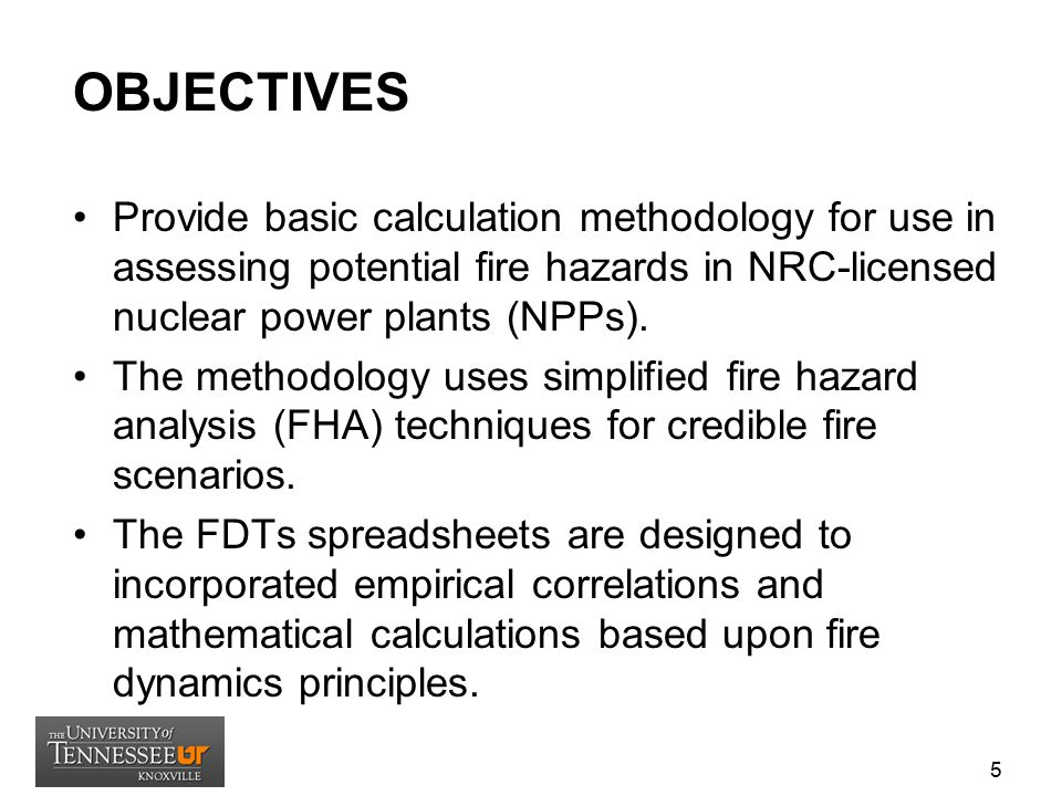 OBJECTIVES Provide basic calculation methodology for use in assessing potential fire hazards in NRC-licensed nuclear power plants (NPPs).