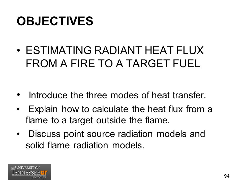 OBJECTIVES ESTIMATING RADIANT HEAT FLUX FROM A FIRE TO A TARGET FUEL
