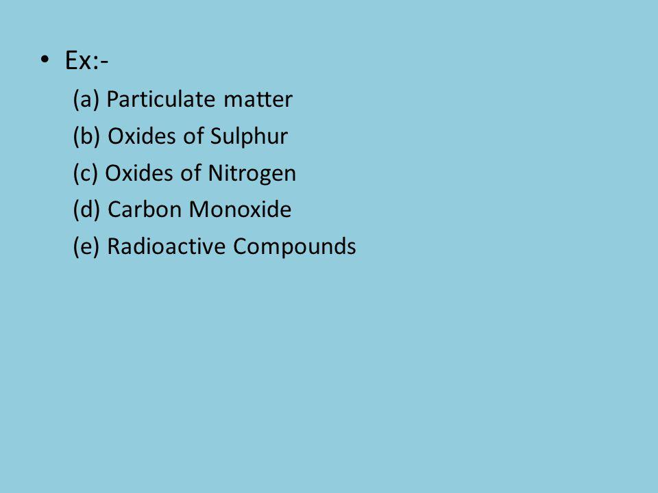 Ex:- (a) Particulate matter (b) Oxides of Sulphur