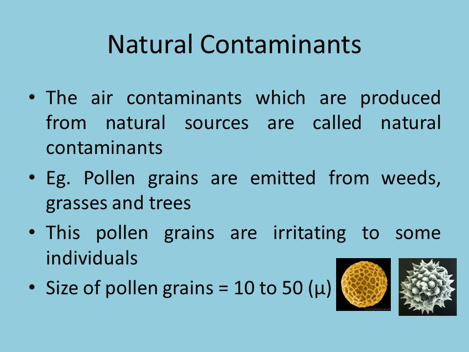 Natural Contaminants The air contaminants which are produced from natural sources are called natural contaminants.