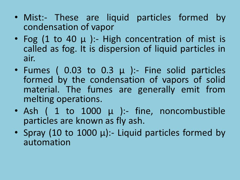 Mist:- These are liquid particles formed by condensation of vapor