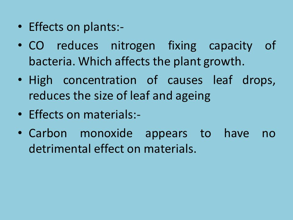 Effects on plants:- CO reduces nitrogen fixing capacity of bacteria. Which affects the plant growth.