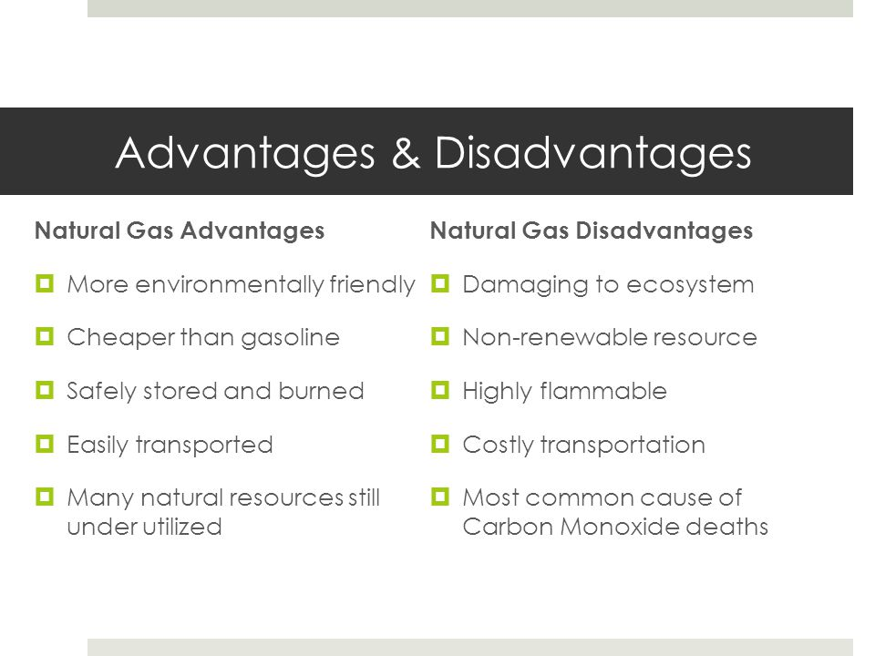 advantages and disadvantages of natural environment Natural gas liquefaction plant and marine terminal pieridae energy (canada)  ltd the list of advantages and disadvantages assumes the successful.