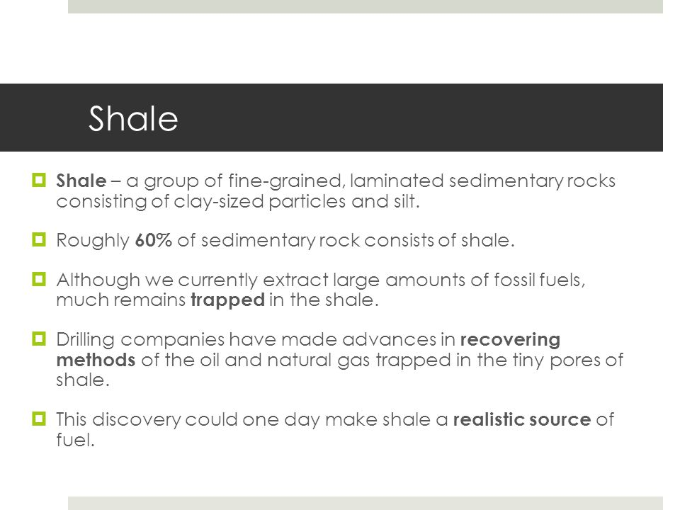 Shale Shale – a group of fine-grained, laminated sedimentary rocks consisting of clay-sized particles and silt.