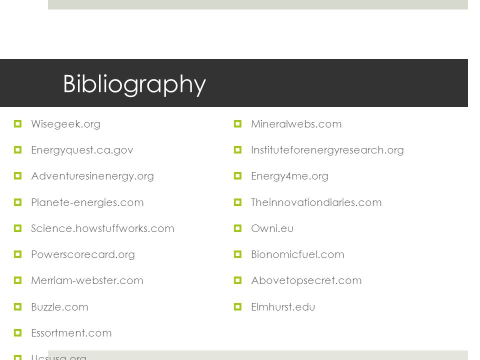 Bibliography Wisegeek.org Mineralwebs.com Energyquest.ca.gov
