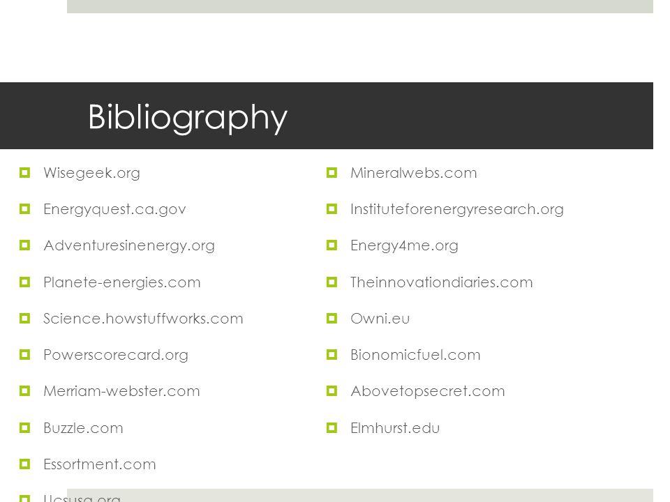 Bibliography Wisegeek.org Mineralwebs.com Energyquest.ca.gov