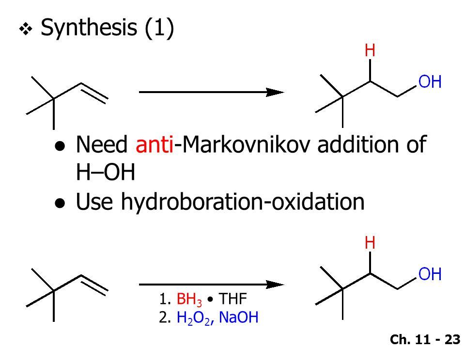 Need anti-Markovnikov addition of H–OH Use hydroboration-oxidation