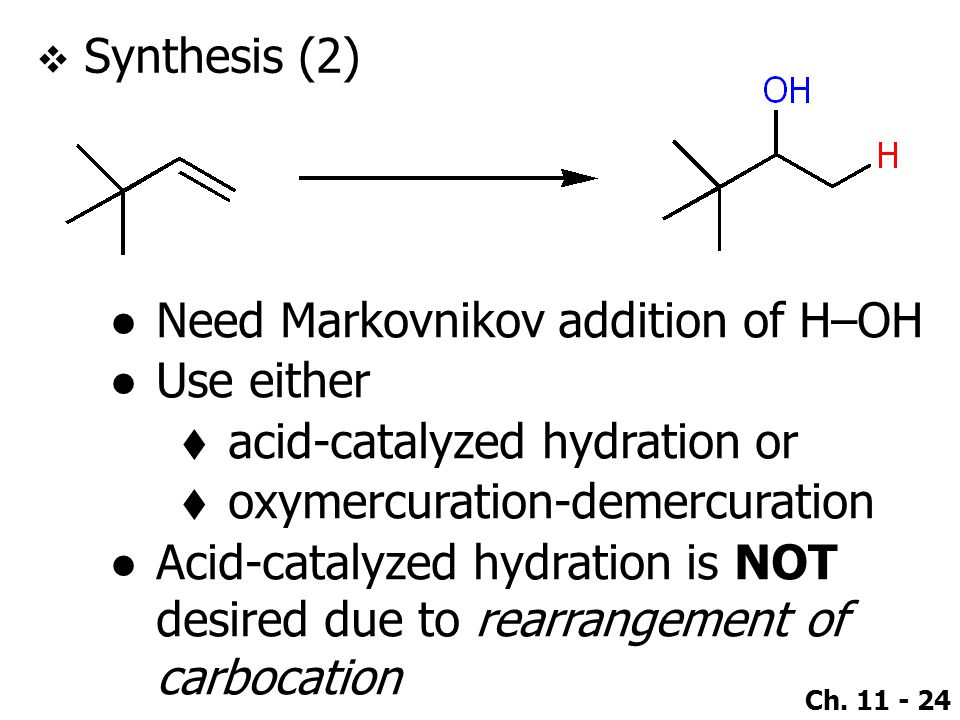 Synthesis (2) Need Markovnikov addition of H–OH. Use either. acid-catalyzed hydration or. oxymercuration-demercuration.