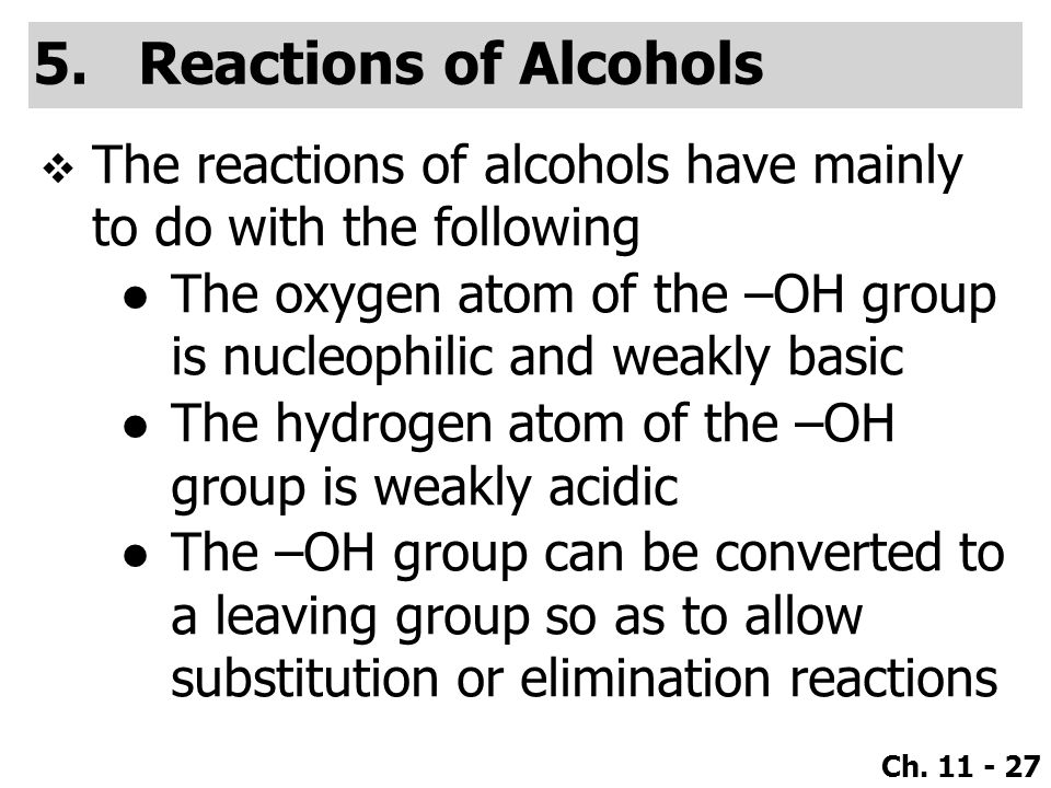 Reactions of Alcohols The reactions of alcohols have mainly to do with the following.