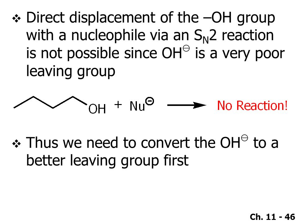Direct displacement of the –OH group with a nucleophile via an SN2 reaction is not possible since OH⊖ is a very poor leaving group