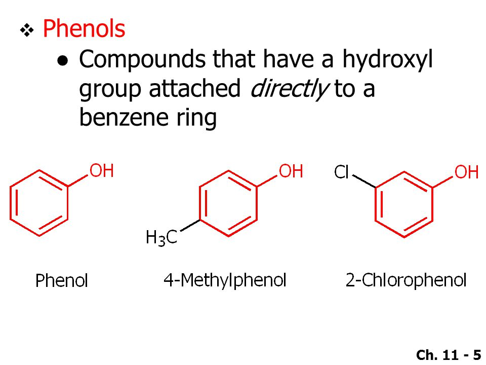 Phenols Compounds that have a hydroxyl group attached directly to a benzene ring