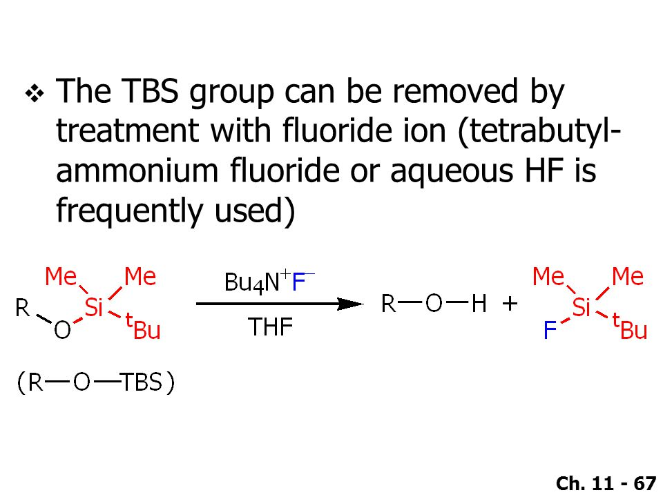 The TBS group can be removed by treatment with fluoride ion (tetrabutyl-ammonium fluoride or aqueous HF is frequently used)