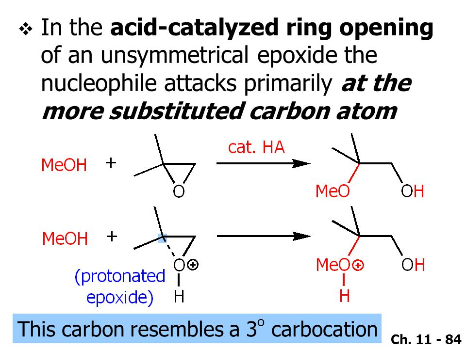 In the acid-catalyzed ring opening of an unsymmetrical epoxide the nucleophile attacks primarily at the more substituted carbon atom