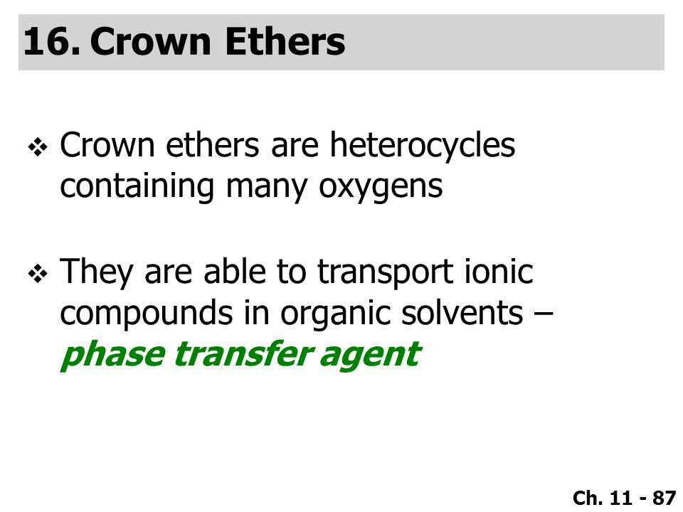 Crown Ethers Crown ethers are heterocycles containing many oxygens