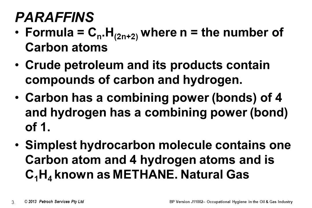 PARAFFINS Formula = Cn.H(2n+2) where n = the number of Carbon atoms