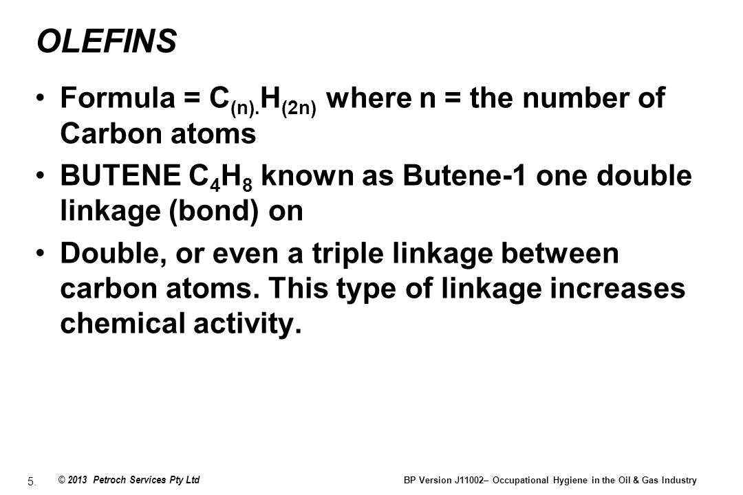 OLEFINS Formula = C(n).H(2n) where n = the number of Carbon atoms