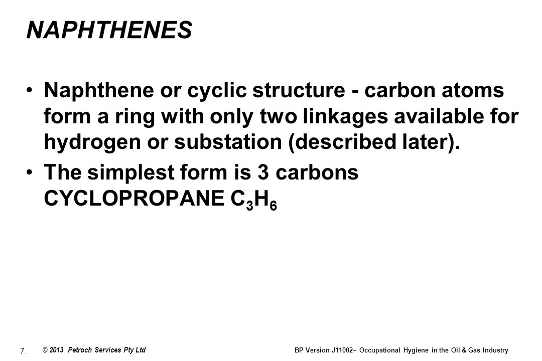 NAPHTHENES Naphthene or cyclic structure - carbon atoms form a ring with only two linkages available for hydrogen or substation (described later).