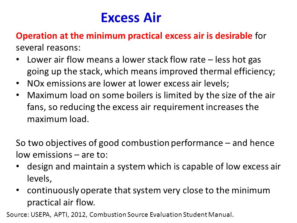 Excess Air Operation at the minimum practical excess air is desirable for several reasons: