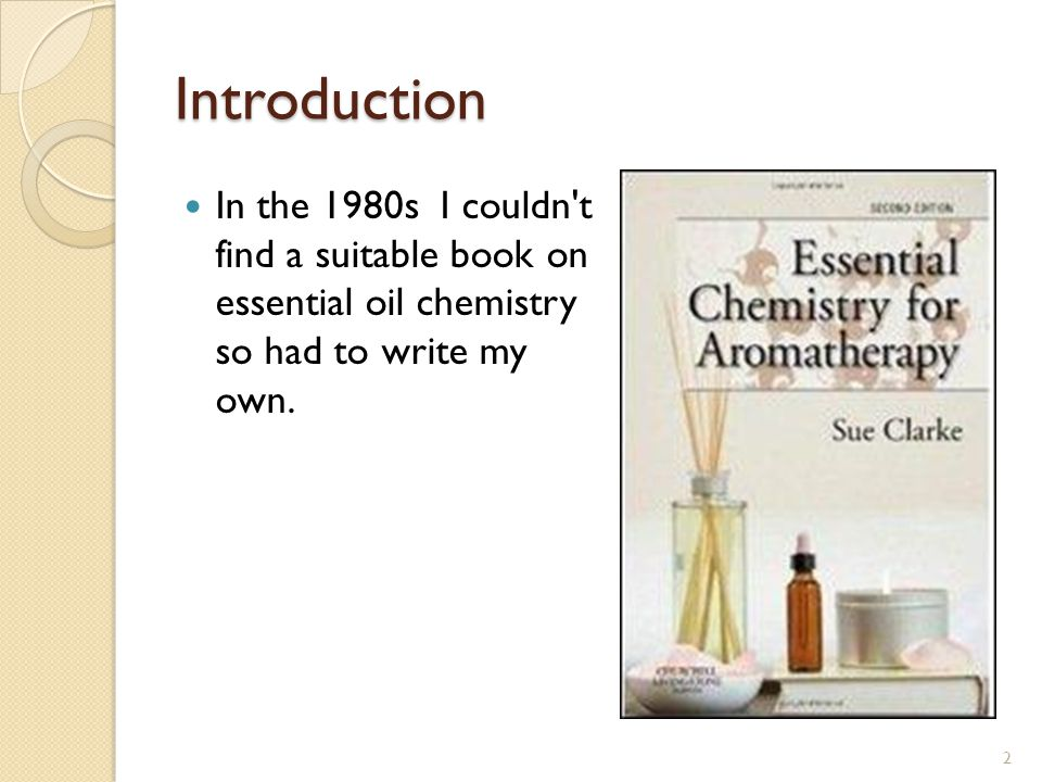 Introduction In the 1980s I couldn t find a suitable book on essential oil chemistry so had to write my own.