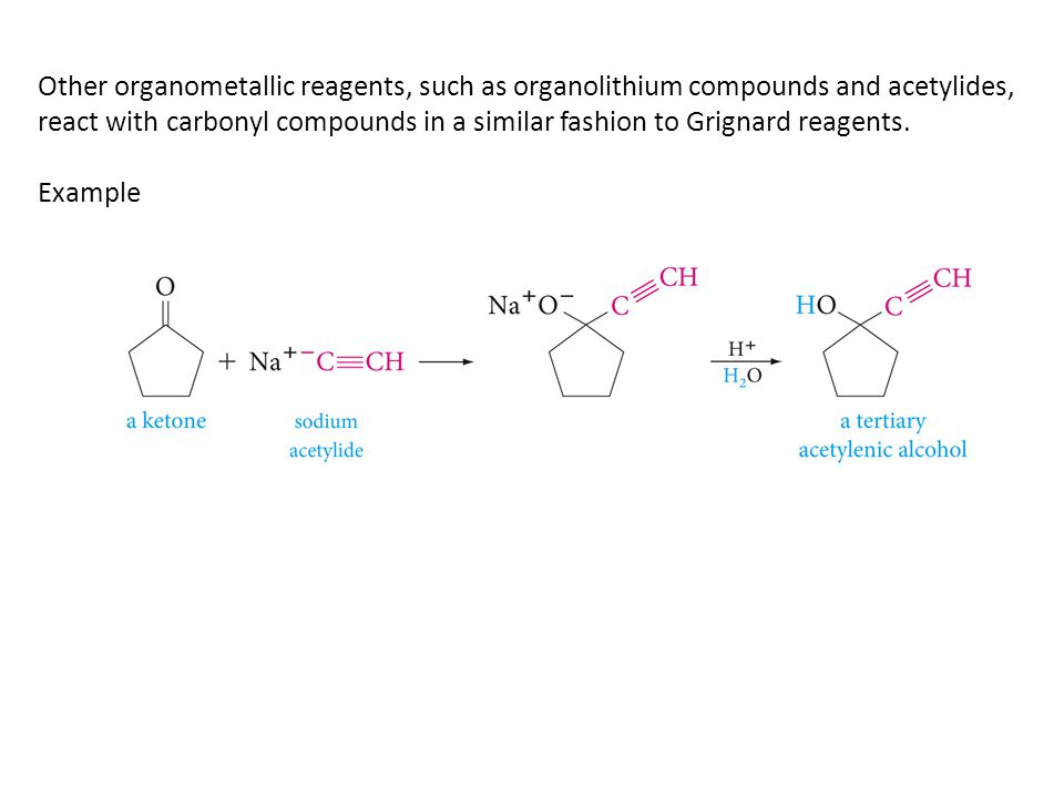 Other organometallic reagents, such as organolithium compounds and acetylides, react with carbonyl compounds in a similar fashion to Grignard reagents.