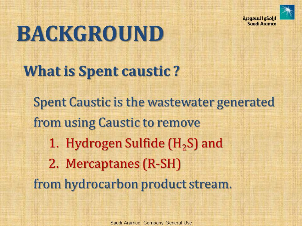 BACKGROUND What is Spent caustic Talk about what is Caustic