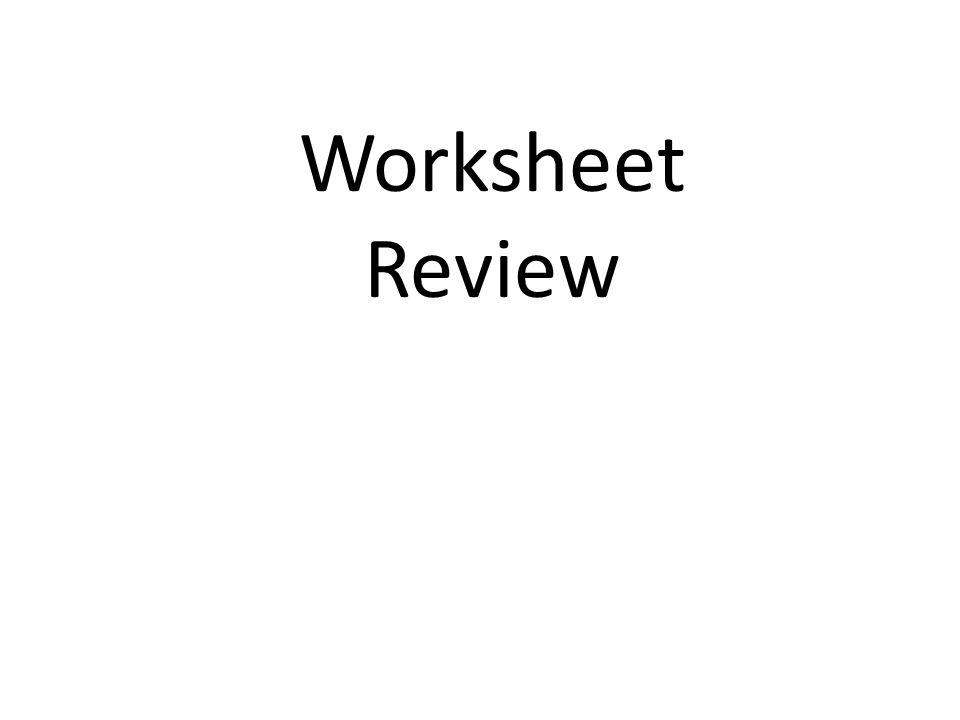 Worksheet Review