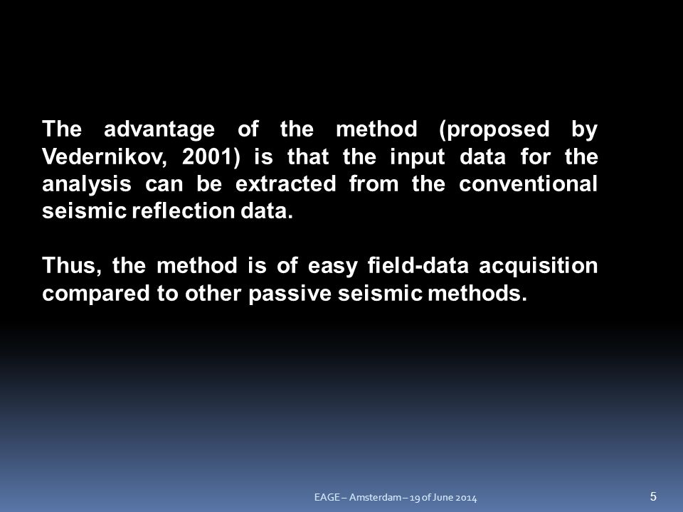 The advantage of the method (proposed by Vedernikov, 2001) is that the input data for the analysis can be extracted from the conventional seismic reflection data.