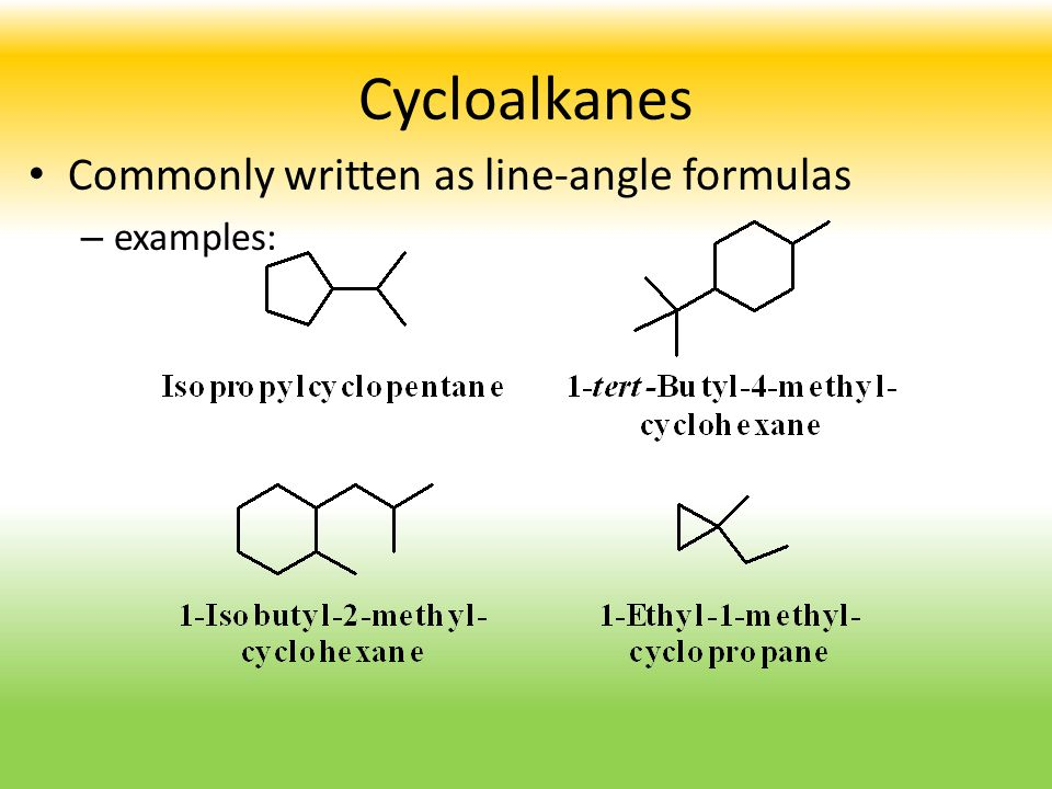 Cycloalkanes Commonly written as line-angle formulas examples: