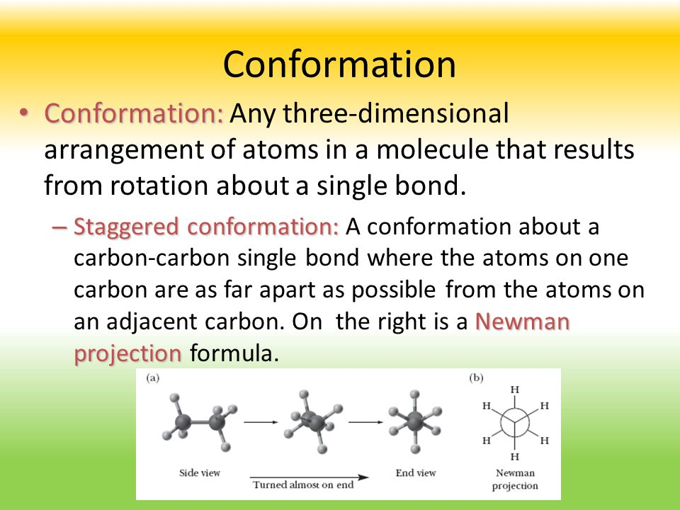 Conformation Conformation: Any three-dimensional arrangement of atoms in a molecule that results from rotation about a single bond.