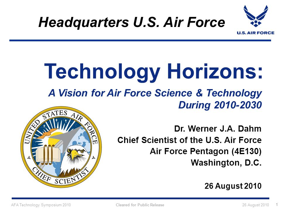 Technology Horizons: A Vision for Air Force Science & Technology During 2010-2030. Dr. Werner J.A. Dahm.
