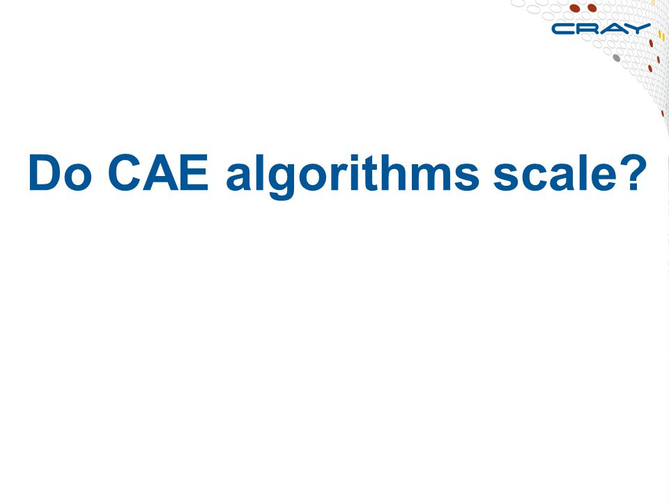 Do CAE algorithms scale