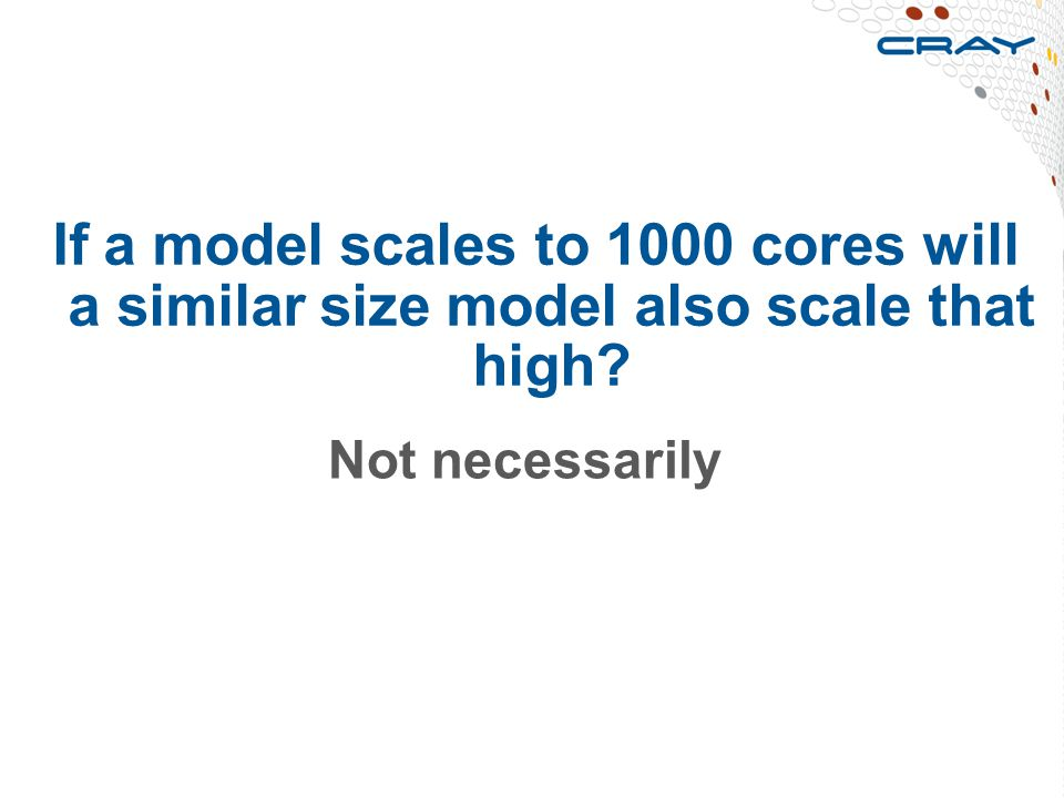 If a model scales to 1000 cores will a similar size model also scale that high