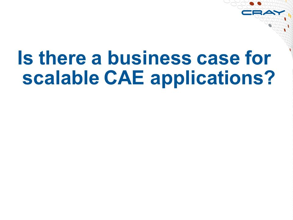 Is there a business case for scalable CAE applications