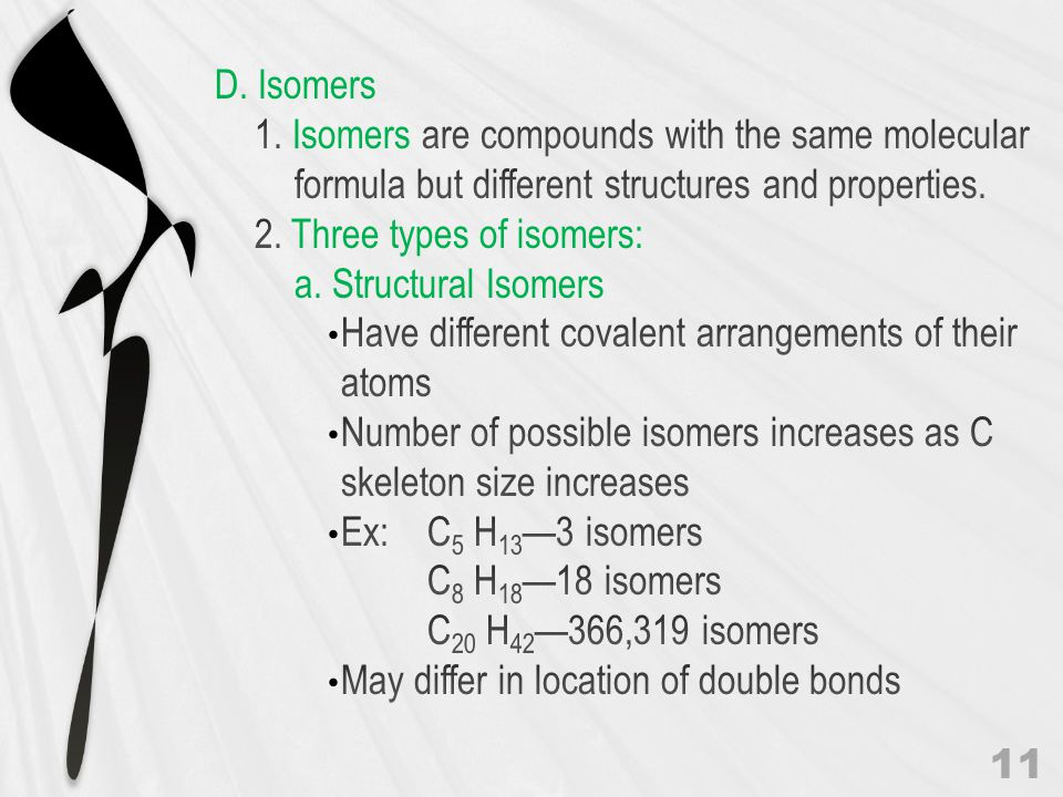 D. Isomers 1. Isomers are compounds with the same molecular formula but different structures and properties.