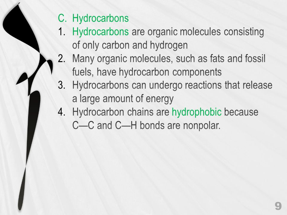C. Hydrocarbons Hydrocarbons are organic molecules consisting of only carbon and hydrogen.