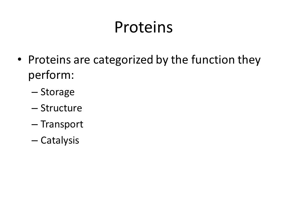 Proteins Proteins are categorized by the function they perform:
